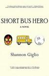 Short Bus Hero - Shannon Giglio Giglio