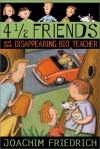 4 1/2 Friends and the Disappearing Bio Teacher - Joachim Friedrich