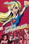 Supergirl at Super Hero High (DC Super Hero Girls) - Lisa Yee, Random House
