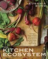 The Kitchen Ecosystem: Creating a Perpetual Pantry and Integrating Fresh, Preserved, and Other Simple Recipes into Your Kitchen - Eugenia Bone