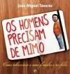 Os Homens Precisam de Mimo - João Miguel Tavares