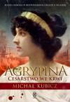Agrypina Cesarstwo we krwi - Kubicz Michal