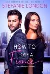 How to Lose a Fiancé - Stefanie London