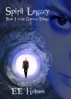 Spirit Legacy (Gateway Trilogy, #1) - E.E. Holmes
