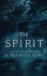 The Spirit (The Spirit Trilogy) (Volume 1) - d. Nichole King