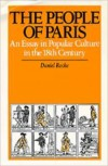 The People of Paris: An Essay In Popular Culture In The 18th Century - Daniel Roche