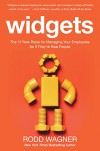 Widgets: The 12 New Rules for Managing Your Employees as if They're Real People - Rodd Wagner