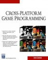Cross-Platform Game Programming (Game Development) (Charles River Media Game Development) - Steven Goodwin