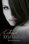 The Echoed Life of Jorja Graham - Brynn Myers
