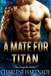 A Mate for Titan (The Program Book 7) - Charlene Hartnady
