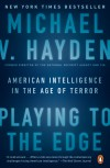 Playing to the Edge: American Intelligence in the Age of Terror - Michael V. Hayden
