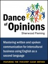 Dance of Opinions: Mastering Written and Spoken Communication for Intercultural Business Using English as a Second Language - Sherwood Fleming