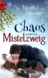 Chaos unterm Mistelzweig: Liebesroman - Marina Schuster