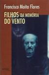 Filhos (da memoria) do vento - Francisco Moita Flores