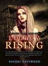 LEGACY RISING - Rachel Eastwood
