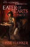 Eater of Hearts: The Book of Coming Forth by Day: Part Three (Volume 3) - Libbie Hawker