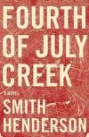 Fourth of July Creek: A Novel - Smith Henderson