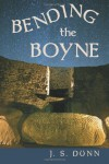 Bending the Boyne: A Novel of Ancient Ireland - J.S. Dunn