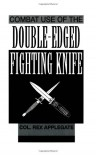 Combat Use of the Double-Edged Fighting Knife - Rex Applegate