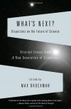 What's Next?: Dispatches on the Future of Science - Max Brockman