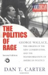 The Politics of Rage: George Wallace, the Origins of the New Conservatism, and the Transformation of American Politics - Dan T. Carter