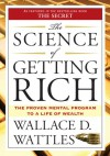 Science of Getting Rich: The Proven Mental Program to a Life of Wealth - Wallace D. Wattles