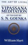 The Art of Living: Vipassana Meditation: As Taught by S. N. Goenka - William Hart