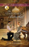 The Temporary Betrothal (Love Inspired Historical) - Lily George