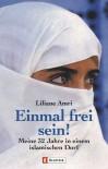 Einmal frei sein. Meine 32 Jahre in einem islamischen Dorf. - Liliane Amri