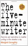 The Five Minute Writer: Exercise And Inspiration In Creative Writing In Five Minutes A Day - Margret Geraghty