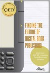"Finding the Future of Digital Book Publishing: ""Interviews with 19 Innovative eBook Business Leaders"" - Jeremy Greenfield, James L McQuivey"