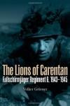 LIONS OF CARENTAN, THE: Fallschirmjager Regiment 6, 1943-1945 - Volker Griesser