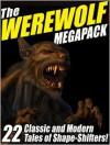 The Werewolf Megapack: 22 Classic and Modern Tales of Shape-Shifters! - Jay Lake, Nina Kiriki Hoffman, John Gregory Betancourt