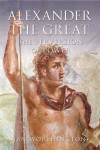 Alexander the Great: Man and God - Ian Worthington