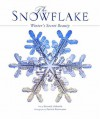The Snowflake: Winter's Secret Beauty - Kenneth Libbrecht