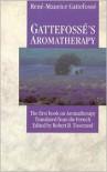 Gattefosse's Aromatherapy: The First Book on Aromatherapy - Rene-Maurice Gattefosse, Robert B. Tisserand