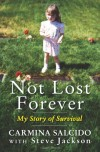 Not Lost Forever: My Story of Survival - Carmina Salcido, Steve   Jackson