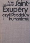 Saint-Exupéry czyli Paradoksy humanizmu - Anna Bukowska