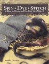 Spin Dye Stitch: How to Create and Use Your Own Yarns - Jennifer Claydon