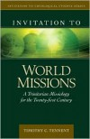 Invitation to World Missions: A Trinitarian Missiology for the Twenty-First Century - Timothy C. Tennent