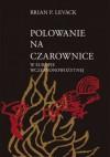 Polowanie Na Czarownice W Europie Wczesnonowożytnej - Brian P. Levack