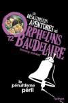 Les désastreuses Aventures des Orphelins Baudelaire, Tome 12 : Le pénultième péril - Lemony Snicket