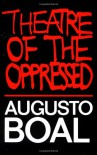 Theatre of the Oppressed - Augusto Boal, Charles A. McBride