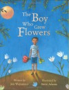 The Boy Who Grew Flowers - Jen Wojtowicz, Steve Adams