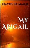 My Abigail - David Duane Kummer