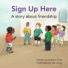 Sign Up Here: A story about friendship (I'm a Great Little Kid) - Kathryn Cole, Qin Leng