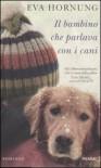 Il bambino che parlava con i cani - Eva Hornung, C. Liuzzi, D. Parisi