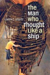 The Man Who Thought like a Ship - Loren C. Steffy