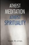 Atheist Meditation Atheist Spirituality - Mark W. Gura