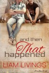 And Then That Happened - Liam Livings